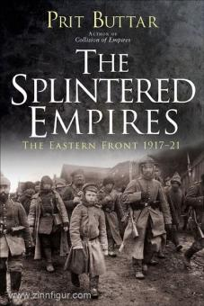 Buttar, P.: The Splintered Empires. The Eastern Front 1917-1921