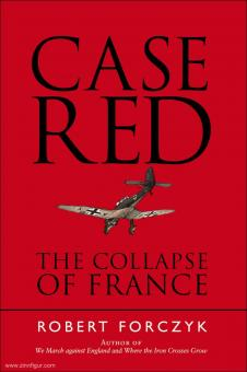 Forczyk, R.: Case Red. The Collapse of France