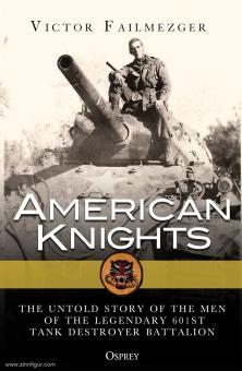 Failmezger, Victory: American Knights. The Untold History of the Men of the Legendary 601st Tank Destroyer Battalion