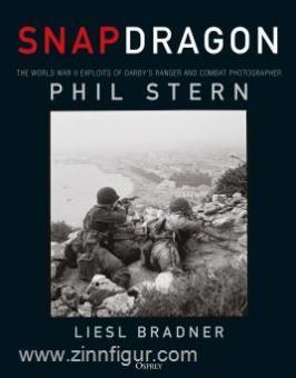 Bradner, Liesl: Snapdragon. The World War II Exploits of Darby's Ranger and Combat Photographer Phil Stern