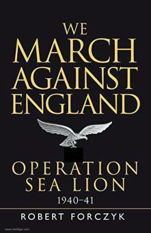 Forczyk, Robert: We March against England. Operation Sea Lion, 1940-41