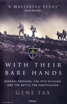 Fax, Gene: With their bare Hands. General Pershing, the 79th Division, and the Battle for Montfaucon