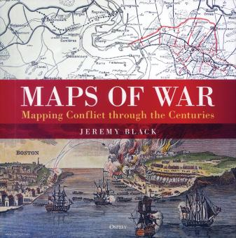 Black, Jeremy: Maps of War. Mapping Conflict through the Centuries