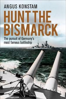 Konstam, Angus: Hunt the Bismarck. The pursuit of Germany's most famous battleship