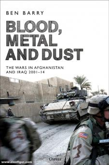 Barry, Ben: Blood, Metal and Dust. The Wars in Afghanistan and Iraq 2001-2014