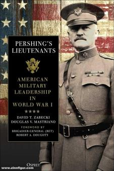 Zabecki, David T./Mastriano, Douglas V.: Pershing's Lieutenants. American Military Leadership in World War I