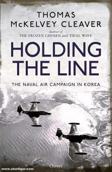 Cleaver, Thomas McKelvey: Holding the Line. The Naval Air Campaign In Korea