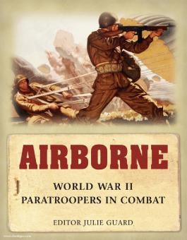 Guard, J. (Hrsg.): Airborne. World War II Paratroopers in Combat