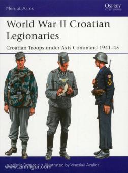 Brnardic, V./Aralica, V. (Illustr.): World War II Croatian Legionaries. Croatian Troops under Axis Command 1941-45