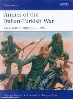Esposito, Gabriele/Rava, Guiseppe: Armies of the Italian-Turkish War. Conquest of Libya, 1911-1912