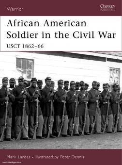 Lardas, M./Dennis, P. (Illustr.): African American Soldier in the Civil War USCT 1862-66