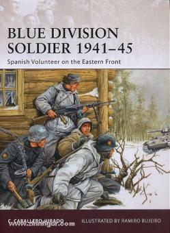 Jurado, C. C./Bujeiro, R. (Illustr.): Blue Division Soldier 1941-45. Spanish Volunteers on the Eastern Front