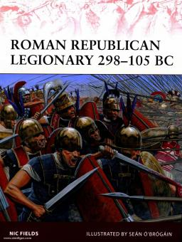 Fields, N./Brogain, S. (Illustr.): Roman Republican Legionary 298-105 BC