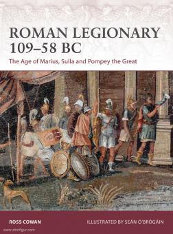 Cowan, R./O'Brogain, S. (Illustr.): Roman Legionary 109-58 BC. The Age of Marius, Sulla and Pompey the Great