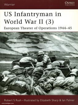 Rush, R. S./Sharp, E. (Illustr.)/Palmer, I. (Illustr.): US Infantryman in World War II Teil 3: European Theater of Operations 1944-45