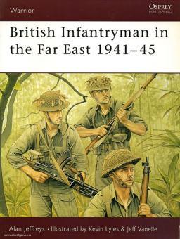 Jeffreys, A./Lyles, K. (Illustr.)/Vanelle, J. (Illustr.): British Infantryman in the Far East 1941-45