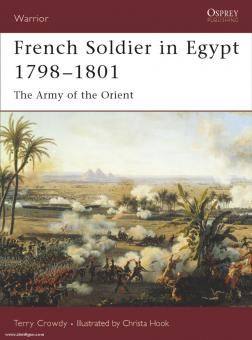 Crowdy, T./Hook, C. (Illustr.): French Soldier in Egypt 1798-1801. The Army of the Orient