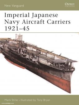 Stille, M./Bryan, T. (Illustr.): Imperial Japanese Navy Aircraft Carriers 1921-45