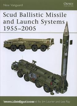 Zaloga, S. J./Laurier, J. (Illustr.)/Ray, L. (Illustr.): Scud Ballistic Missile and Launch Systems 1955-2005