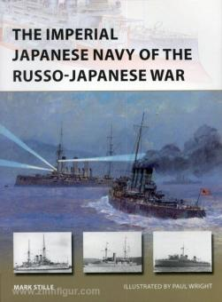 Stille, M./Wright, P. (Illustr.): The Imperial Japanese Navy of the Russo-Japanese War