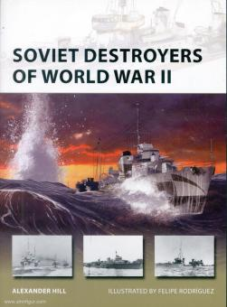 Hill, Alexander/Rodríguez, Felipe (Illustr.): Soviet Destroyers of World War II