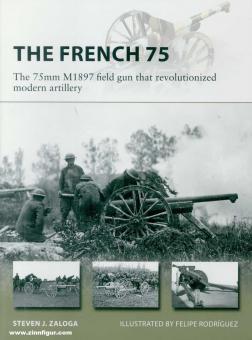 Zaloga, Steven J./Rodríguez, Felipe (Illustr.): The French 75. The 75 mm Modèle 1897 field gun that revolutionized modern artillery