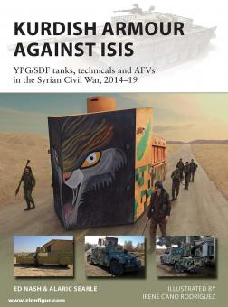 Nash, Ed/Searle, Alaric/Rodríguez, Felipe: Kurdish Armour Against ISIS. YPG/SDF tanks, technicals and AFVs in the Syrian Civil War, 2014-19