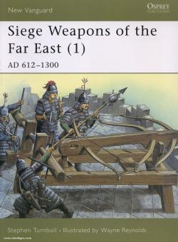 Turnbull, S./Reynolds, W. (Illustr.): Siege Weapons of the Far East. Teil 1: AD 612-1300