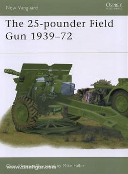 Henry, C./Fuller, M. (Illustr.): The 25-pounder Field Gun 1939-72