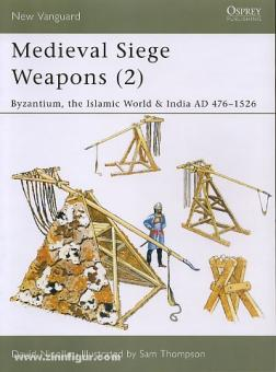 Nicolle, D./Thompson, S. (Illustr.): Medieval Siege Weapons Teil 2: Byzantium, the Islamic World & India AD 476-1526