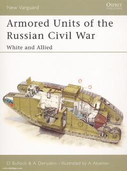 Bullock, D./Deryabin, A./Aksenov, A. (Illustr.): Armored Units of the Russian Civil War. Teil 1: White and Allied