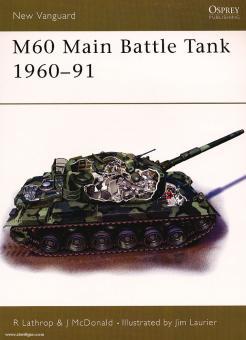 Lathrop, R./McDonald, J./Laurier, J. (Illustr.): M60 Main Battle Tank 1961-91