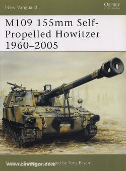 Zaloga, S. J./Bryan, T. (Illustr.): M109 155 mm Self-Propelled Howitzer 1960-2005