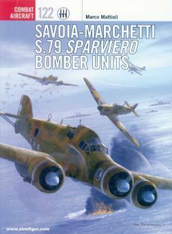 Mattioli, M./Caruana, R.: Savoia-Marchetti S.79 Sparviero Bomber Units