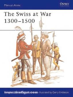 Miller, D./Embleton, G. (Illustr.): The Swiss at War 1300-1500