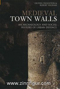 Creighton, O./Higham, R.: Medieval Town Walls. An Archaeology and Social History of Urban Defence