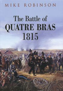 Robinson, M.: The Battle of Quatre Bras 1815