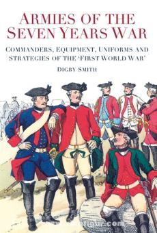 "Smith, D.: Armies of the Seven Years War: Commanders, Equipment, Uniforms and Strategies of the ""First World War"""