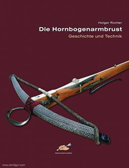 Richter, Holger: Die Hornbogenarmbrust. Geschichte und Technik