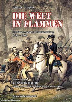 Kuegler, Dietmar: Die Welt in Flammen. Der Franzosen und Indianerkrieg 1754 - 1763