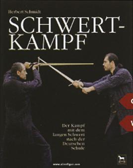 Schmidt, H.: Schwertkampf. Band 1: Der Kampf mit dem langen Schwert nach der Deutschen Schule