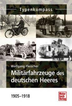 Fleischer, W.: Typenkompass. Militärfahrzeuge des deutschen Heeres 1905-1918