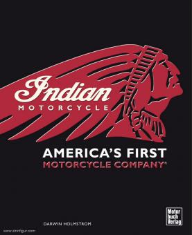 Holmstrom, Darwin: Indian Motorcycle. America's First Motorcycle Company