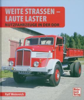 Weinreich, Ralf: Weite Straßen - Laute Laster. Nutzfahrzeuge in der DDR