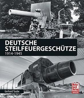 Taube, Gerhard: Deutsche Steilfeuergeschütze 1914-1945
