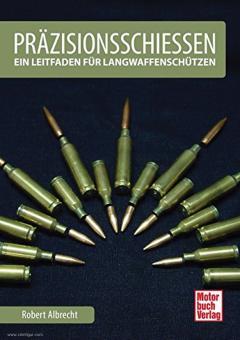 Albrecht, Robert: Präzisionsschießen. Ein Leitfaden für Langwaffenschützen