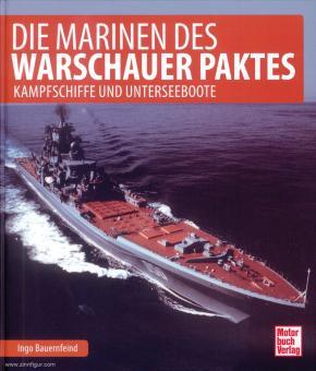 Bauernfeind, Ingo: Die Marine des Warschauer Paktes. Kampfschiffe, U-Boote und Versorger