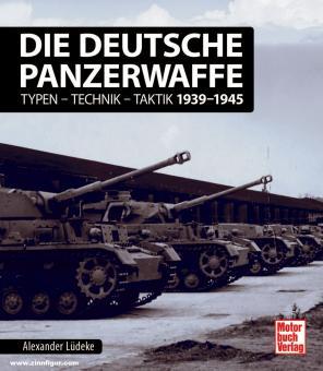 Lüdeke, Alexander: Die deutsche Panzerwaffe. Typen - Technik - Taktik 1939-1945