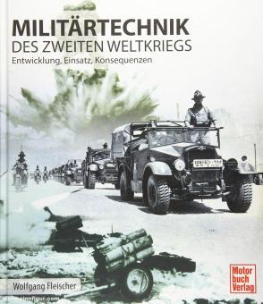 Fleischer, Wolfgang: Militärtechnik des Zweiten Weltkrieges. Entwicklung, Einsatz, Konsequenzen