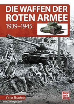 Shunkow, Victor: Die Waffen der Roten Armee. Band 1: Infanterie - Artillerie 1939-1945
